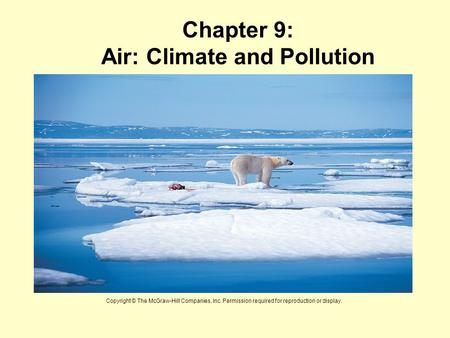 Chapter 9: Air: Climate and Pollution Copyright © The McGraw-Hill Companies, Inc. Permission required for reproduction or display.