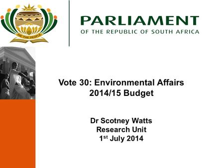 Vote 30: Environmental Affairs 2014/15 Budget Dr Scotney Watts Research Unit 1 st July 2014.
