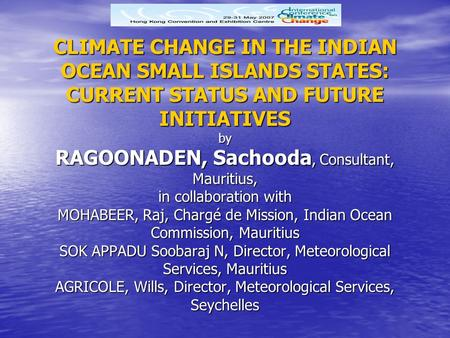 CLIMATE CHANGE IN THE INDIAN OCEAN SMALL ISLANDS STATES: CURRENT STATUS AND FUTURE INITIATIVES by RAGOONADEN, Sachooda, Consultant, Mauritius, in collaboration.
