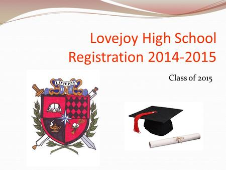 Class of 2015 Lovejoy High School Registration 2014-2015.