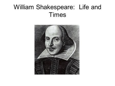 William Shakespeare: Life and Times. The Main Details Born 1564—died 1616 Stratford-upon-Avon Parents: John and Mary Arden Shakespeare Mary—daughter of.