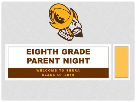 WELCOME TO SERRA CLASS OF 2019 EIGHTH GRADE PARENT NIGHT.
