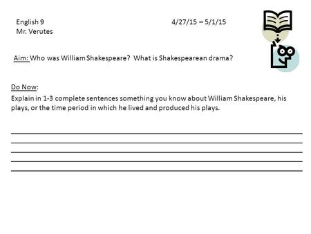 Aim: Who was William Shakespeare? What is Shakespearean drama? Do Now: Explain in 1-3 complete sentences something you know about William Shakespeare,