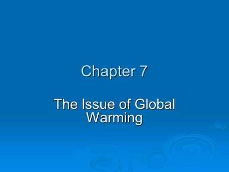 Chapter 7 The Issue of Global Warming. Chapter Overview Questions  How have the earth's temperature and climate changed in the past?  How might the.