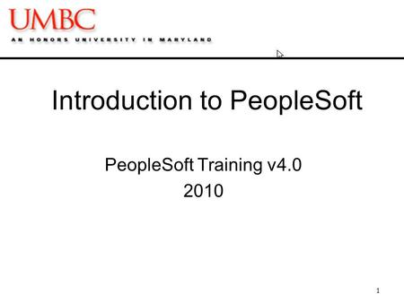 Introduction to PeopleSoft PeopleSoft Training v4.0 2010 1.