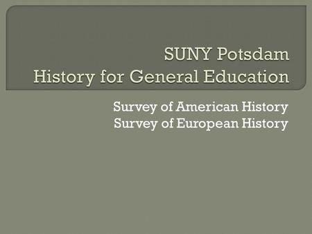 Survey of American History Survey of European History.