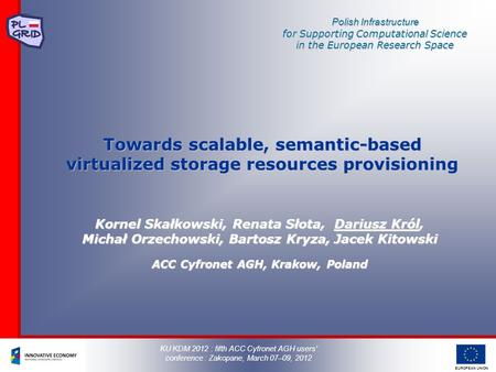 EUROPEAN UNION Polish Infrastructure for Supporting Computational Science in the European Research Space Towards scalable, semantic-based virtualized storage.