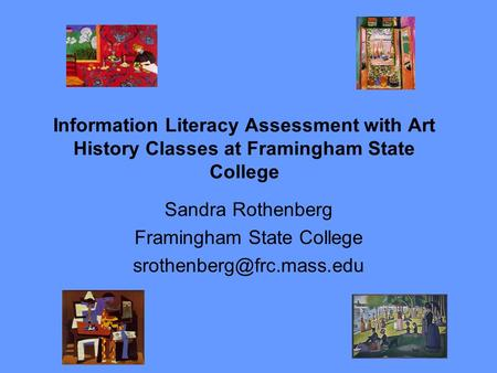 Information Literacy Assessment with Art History Classes at Framingham State College Sandra Rothenberg Framingham State College