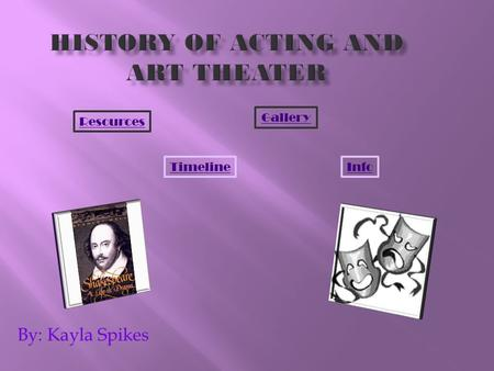 By: Kayla Spikes Gallery TimelineInfo Resources. The first actor was: Thespis (6 th century BC.) Greatest film director : Alfred Hitchcock (1899-1980)