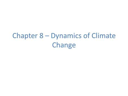 Chapter 8 – Dynamics of Climate Change