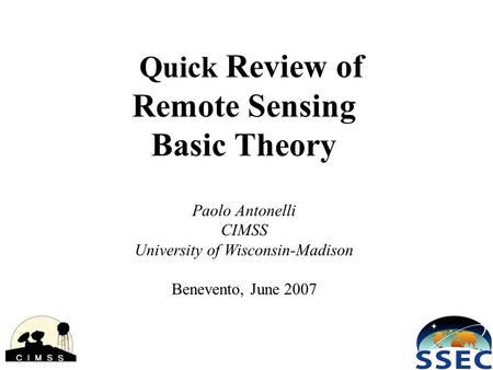 Quick Review of Remote Sensing Basic Theory Paolo Antonelli CIMSS University of Wisconsin-Madison Benevento, June 2007.