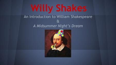 Willy Shakes An Introduction to William Shakespeare & A Midsummer Night's Dream.
