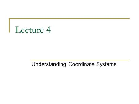 Lecture 4 Understanding Coordinate Systems. Geographic Coordinate systems GCS Spherical Ellipsoidal Curved.