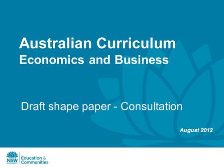 Australian Curriculum Economics and Business Draft shape paper - Consultation August 2012.