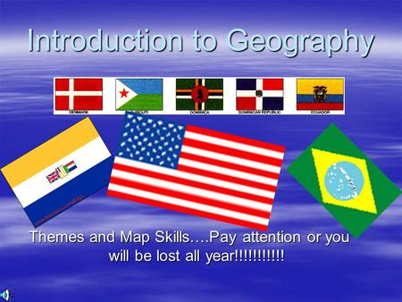 Introduction to Geography Themes <strong>and</strong> Map Skills….Pay attention or you will be lost all year!!!!!!!!!!!