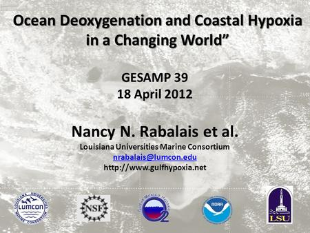 "Ocean Deoxygenation and Coastal Hypoxia in a Changing World"" GESAMP 39 18 April 2012 Nancy N. Rabalais et al. Louisiana Universities Marine Consortium."