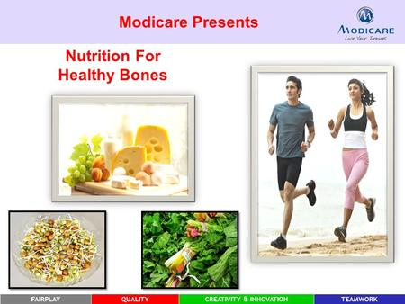 FAIRPLAYQUALITYCREATIVITY & INNOVATIONTEAMWORK Modicare Presents Nutrition For Healthy Bones.