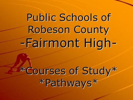 Public Schools of Robeson County -Fairmont High- *Courses of Study* *Pathways*