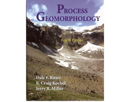KOCHELMILLERRITTER INTRODUCTION What is Process Geomorphology?