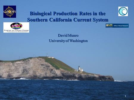 Biological Production Rates in the Southern California Current System David Munro University of Washington 1.