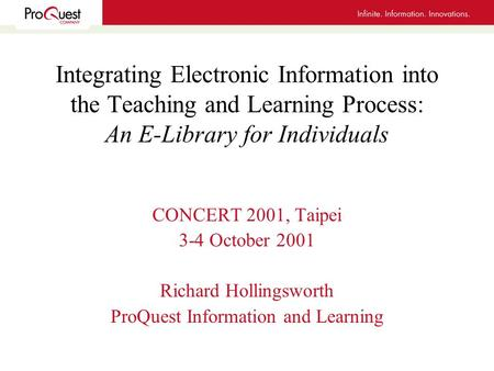 Integrating Electronic Information into the Teaching and Learning Process: An E-Library for Individuals CONCERT 2001, Taipei 3-4 October 2001 Richard Hollingsworth.