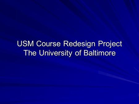 USM Course Redesign Project The University of Baltimore.