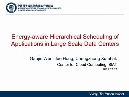 Energy-aware Hierarchical Scheduling of Applications in Large Scale Data Centers Gaojin Wen, Jue Hong, Chengzhong Xu et al. Center for Cloud Computing,
