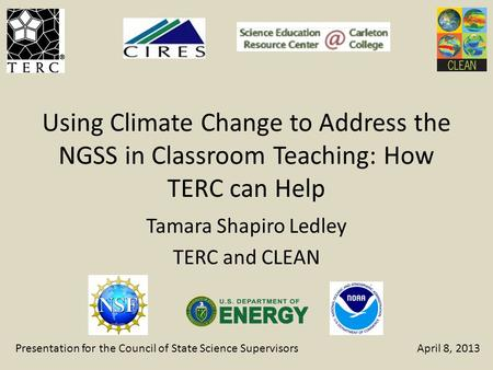 Using Climate Change to Address the NGSS in Classroom Teaching: How TERC can Help Tamara Shapiro Ledley TERC and CLEAN Presentation for the Council of.