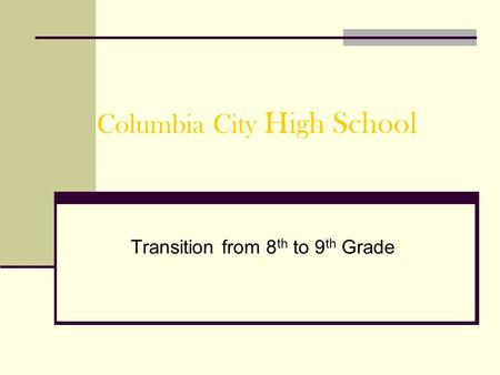 Columbia City High School Transition from 8 th to 9 th Grade.