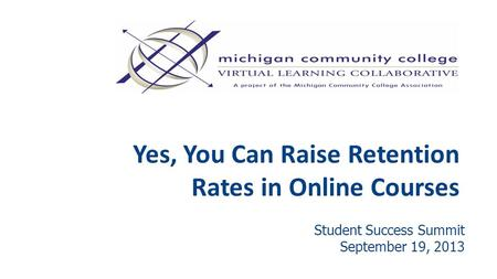 Yes, You Can Raise Retention Rates in Online Courses Student Success Summit September 19, 2013.