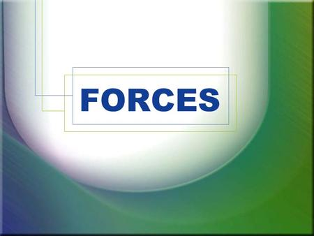 FORCES. A force is an influence on a system or object which, acting alone, will cause the motion of the system or object to change. If a system or object.