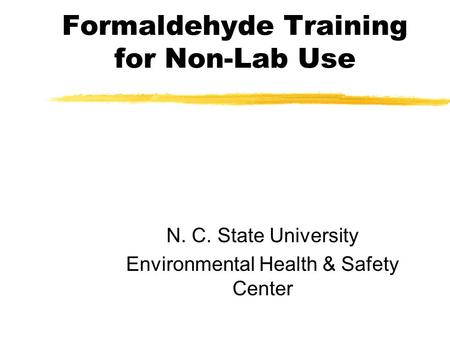 Formaldehyde Training for Non-Lab Use N. C. State University Environmental Health & Safety Center.