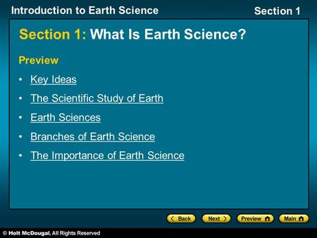 Introduction to Earth Science Section 1 Section 1: What Is Earth Science? Preview Key Ideas The Scientific Study of Earth Earth Sciences Branches of Earth.