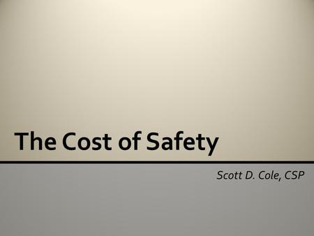 The Cost of Safety Scott D. Cole, CSP. Direct versus Indirect Safety Expenses Calculating Incident Costs Budgeting for Safety Average Cost of Safety Agenda.