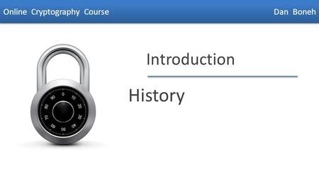 Dan Boneh Introduction History Online Cryptography Course Dan Boneh.