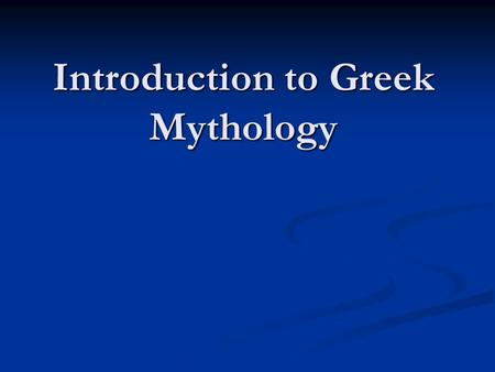 Introduction to Greek Mythology. Mythology in Most Primitive cultures horror; magic; human sacrifice horror; magic; human sacrifice Gods had no resemblance.