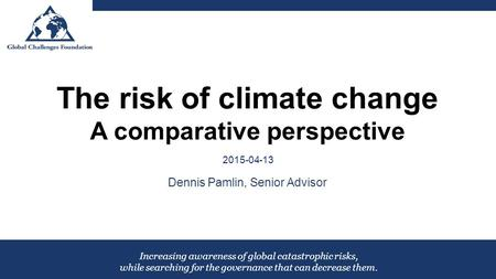 Increasing awareness of global catastrophic risks, while searching for the governance that can decrease them. The risk of climate change A comparative.