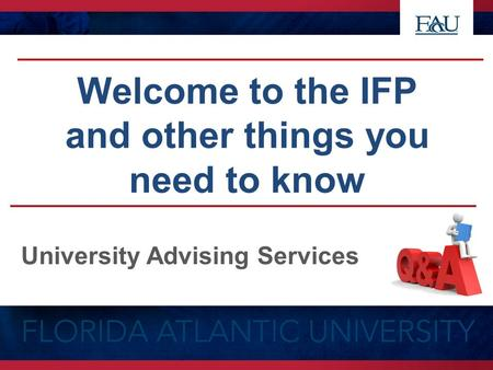 Welcome to the IFP and other things you need to know University Advising Services.