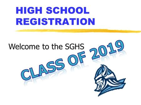 HIGH SCHOOL REGISTRATION Welcome to the SGHS. GRADUATION REQUIREMENTS.