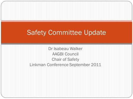 Dr Isabeau Walker AAGBI Council Chair of Safety Linkman Conference September 2011 Safety Committee Update.