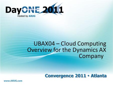 Www.AXUG.com UBAX04 – Cloud Computing Overview for the Dynamics AX Company.