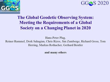 The Global Geodetic Observing System: Meeting the Requirements of a Global Society on a Changing Planet in 2020 Hans-Peter Plag, Reiner Rummel, Dork Sahagian,