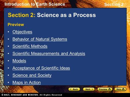 Introduction to Earth Science Section 2 Section 2: Science as a Process Preview Objectives Behavior of Natural Systems Scientific Methods Scientific Measurements.