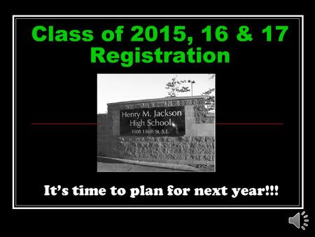 Class of 2015, 16 & 17 Registration It's time to plan for next year!!!