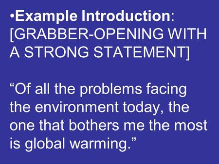 "Example Introduction: [GRABBER-OPENING WITH A STRONG STATEMENT] ""Of all the problems facing the environment today, the one that bothers me the most is."