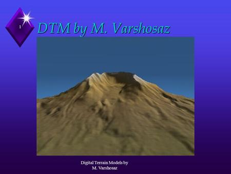 Digital Terrain Models by M. Varshosaz 1 DTM by M. Varshosaz.