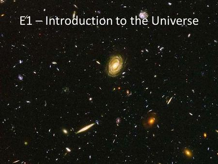 E1 – Introduction to the Universe. Let's make a model!