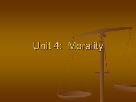 Unit 4: Morality. Section 1: Introduction to Morality.