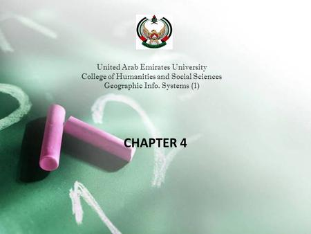 United Arab Emirates University College of Humanities and Social Sciences Geographic Info. Systems (1) CHAPTER 4.