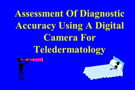 Assessment Of Diagnostic Accuracy Using A Digital Camera For Teledermatology.
